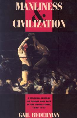 Manliness & Civilization By Bederman, Gail